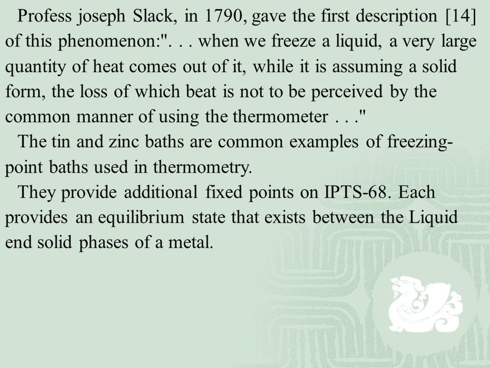 Profess joseph Slack, in 1790, gave the first description [14] of this phenomenon: . . . when we freeze a liquid, a very large quantity of heat comes out of it, while it is assuming a solid form, the loss of which beat is not to be perceived by the common manner of using the thermometer . . .